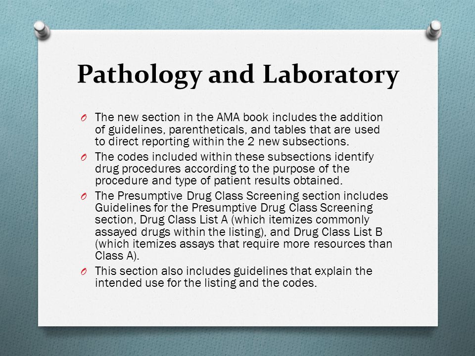 Pathology and Laboratory O The new section in the AMA book includes the addition of guidelines, parentheticals, and tables that are used to direct rep