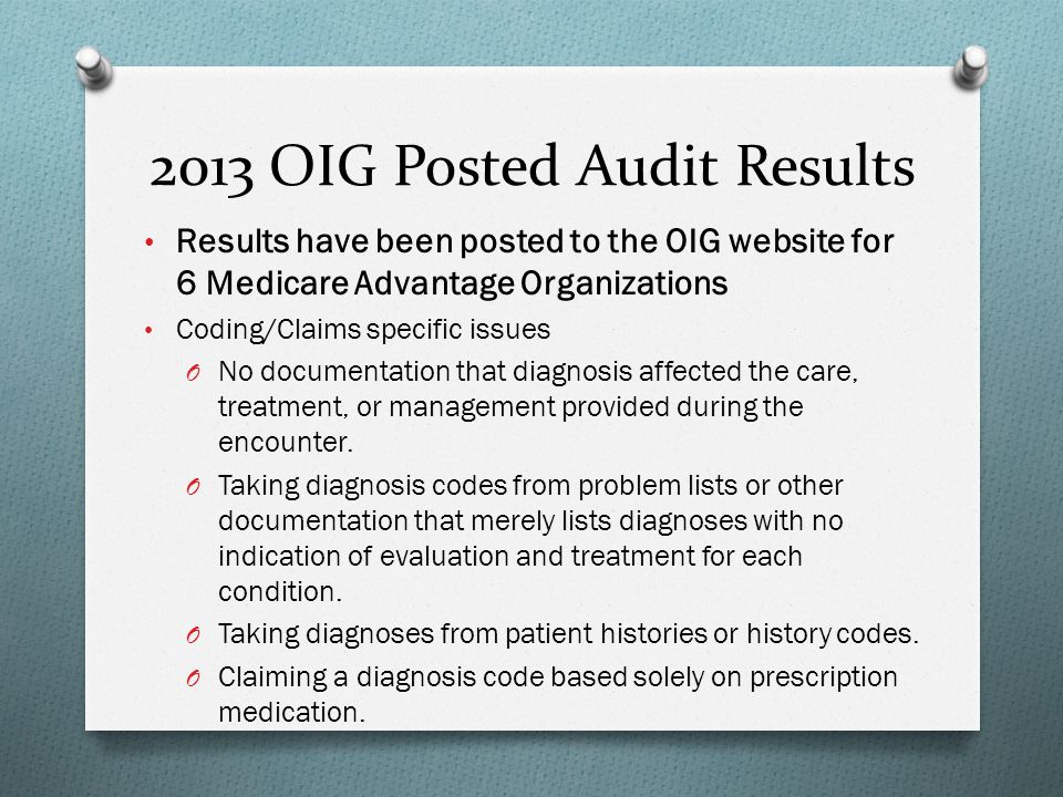 2013 OIG Posted Audit Results Results have been posted to the OIG website for 6 Medicare Advantage Organizations Coding/Claims specific issues O No do
