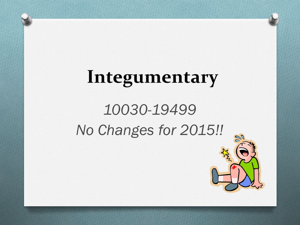 Integumentary 10030-19499 No Changes for 2015!!
