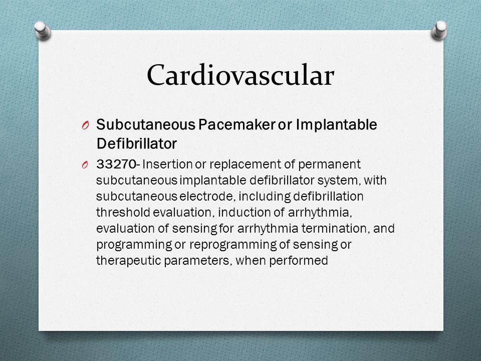 Cardiovascular O Subcutaneous Pacemaker or Implantable Defibrillator O 33270- Insertion or replacement of permanent subcutaneous implantable defibrill