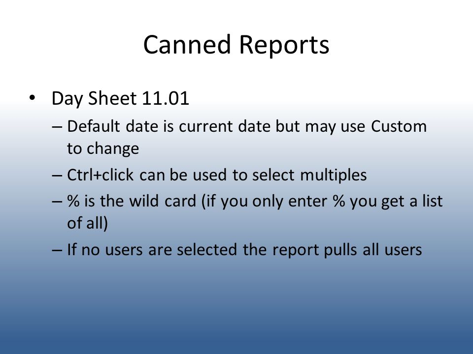 Canned Reports Day Sheet 11.01 – Default date is current date but may use Custom to change – Ctrl+click can be used to select multiples – % is the wil