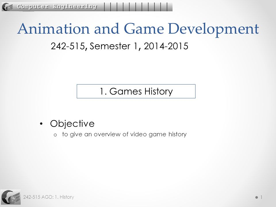 2 242-515 AGD: 1.History 2 1. Historical Years in Gaming: 1958 – 2010 2.