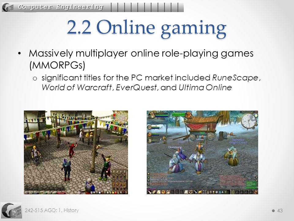 43 242-515 AGD: 1. History 43 Massively multiplayer online role-playing games (MMORPGs) o significant titles for the PC market included RuneScape, Wor