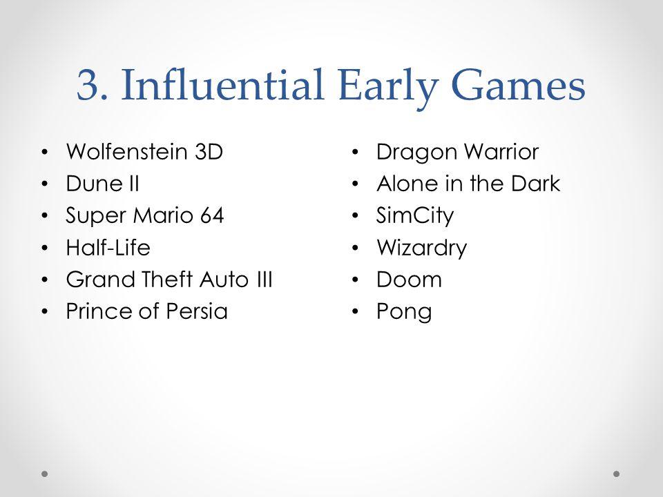 3. Influential Early Games Dragon Warrior Alone in the Dark SimCity Wizardry Doom Pong Wolfenstein 3D Dune II Super Mario 64 Half-Life Grand Theft Aut