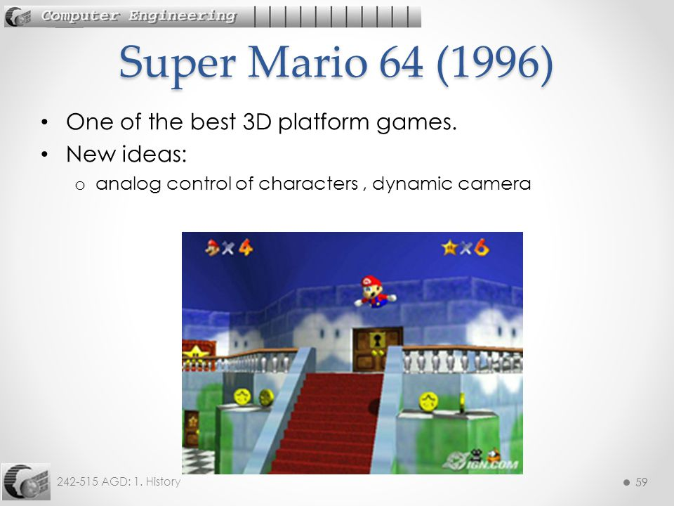 59 242-515 AGD: 1. History 59 One of the best 3D platform games. New ideas: o analog control of characters, dynamic camera Super Mario 64 (1996)