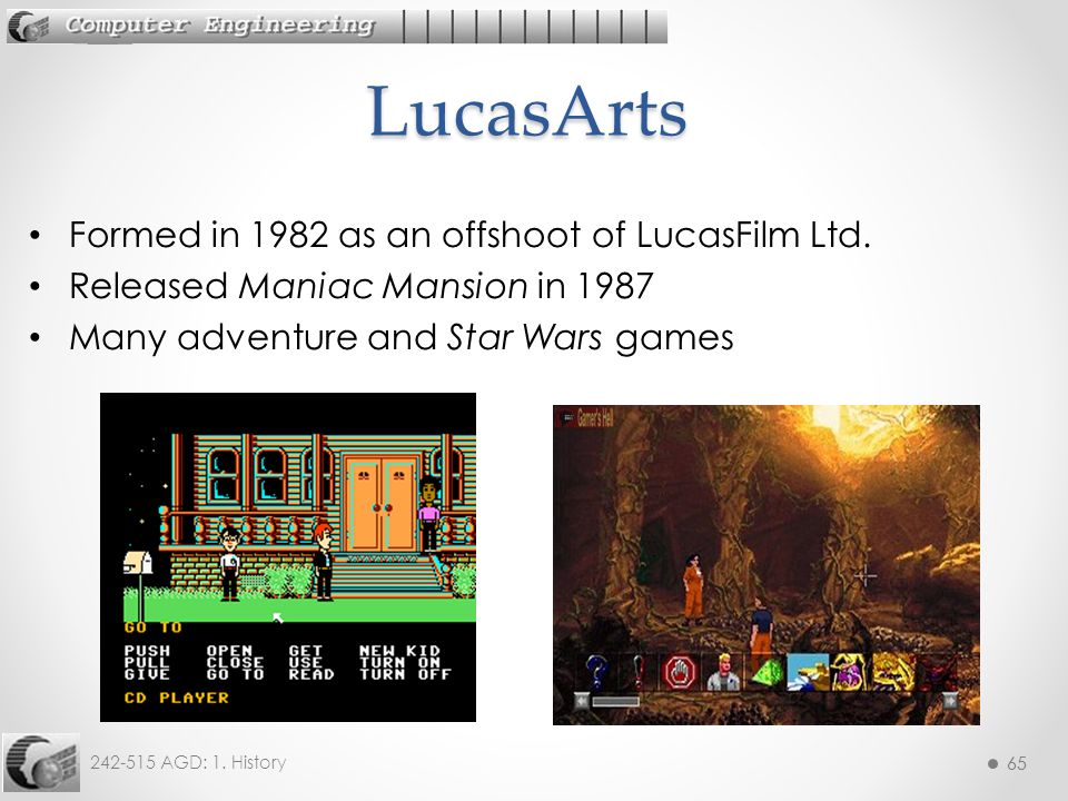 65 242-515 AGD: 1. History 65 Formed in 1982 as an offshoot of LucasFilm Ltd. Released Maniac Mansion in 1987 Many adventure and Star Wars games Lucas