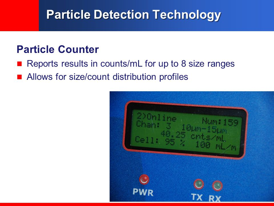 Particle Detection Technology Particle Counter Reports results in counts/mL for up to 8 size ranges Allows for size/count distribution profiles