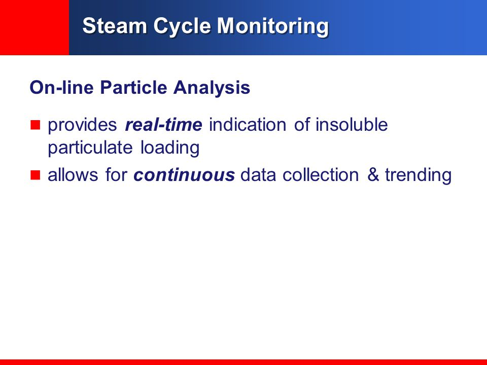 Steam Cycle Monitoring On-line Particle Analysis provides real-time indication of insoluble particulate loading allows for continuous data collection & trending