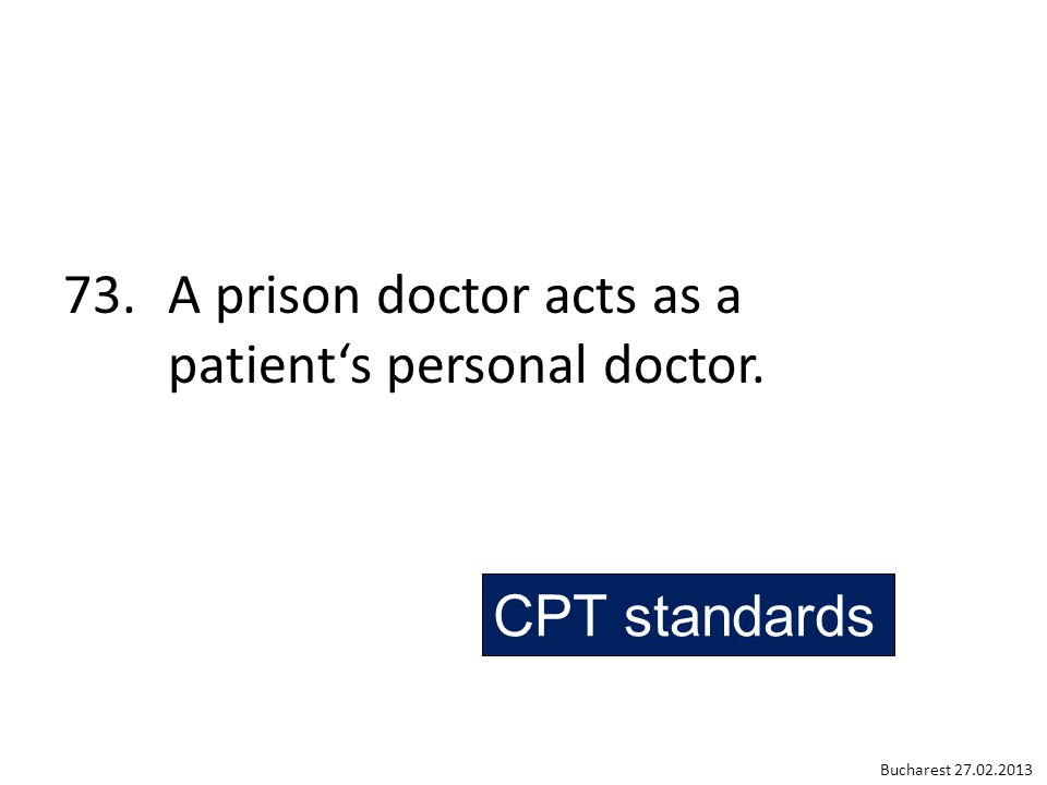 73. A prison doctor acts as a patient's personal doctor. CPT standards Bucharest 27.02.2013