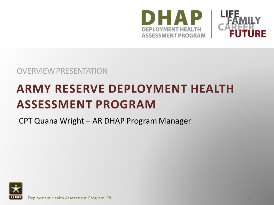 AR Deployment Health Assessment Program Overview Presentation Focus 12 The DHAP program success requires support from Commanders, Surgeon Staff, G1, Health Readiness Coordinators, SRP Leads, & Yellow Ribbon Program staff at all levels.