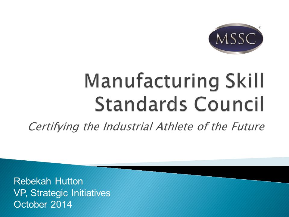Certifying the Industrial Athlete of the Future Rebekah Hutton VP, Strategic Initiatives October 2014