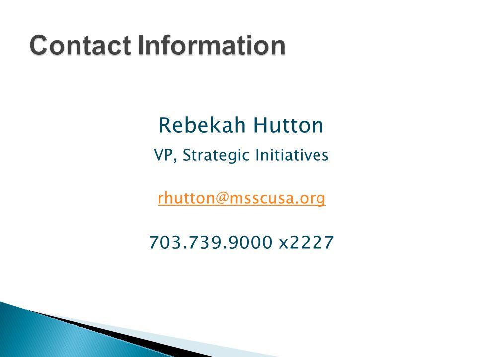 Rebekah Hutton VP, Strategic Initiatives rhutton@msscusa.org 703.739.9000 x2227