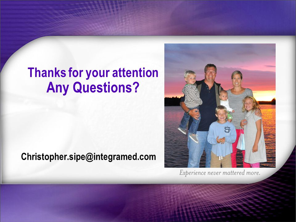 Thanks for your attention Any Questions Christopher.sipe@integramed.com