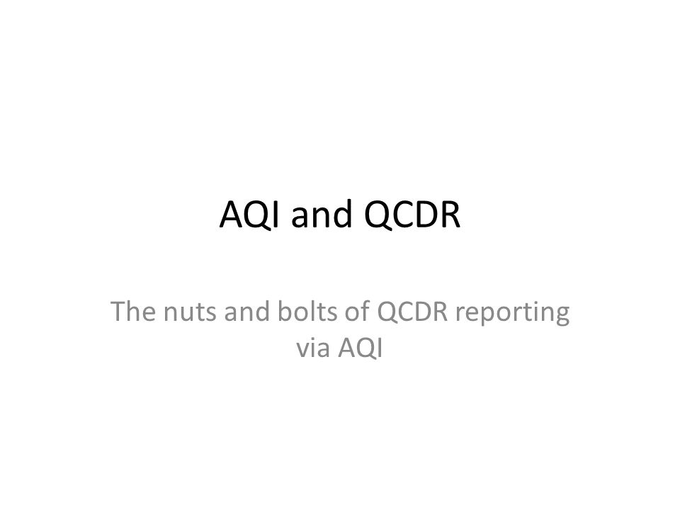 AQI and QCDR The nuts and bolts of QCDR reporting via AQI