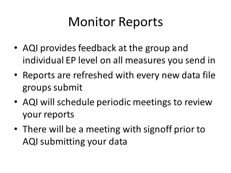 Monitor Reports AQI provides feedback at the group and individual EP level on all measures you send in Reports are refreshed with every new data file