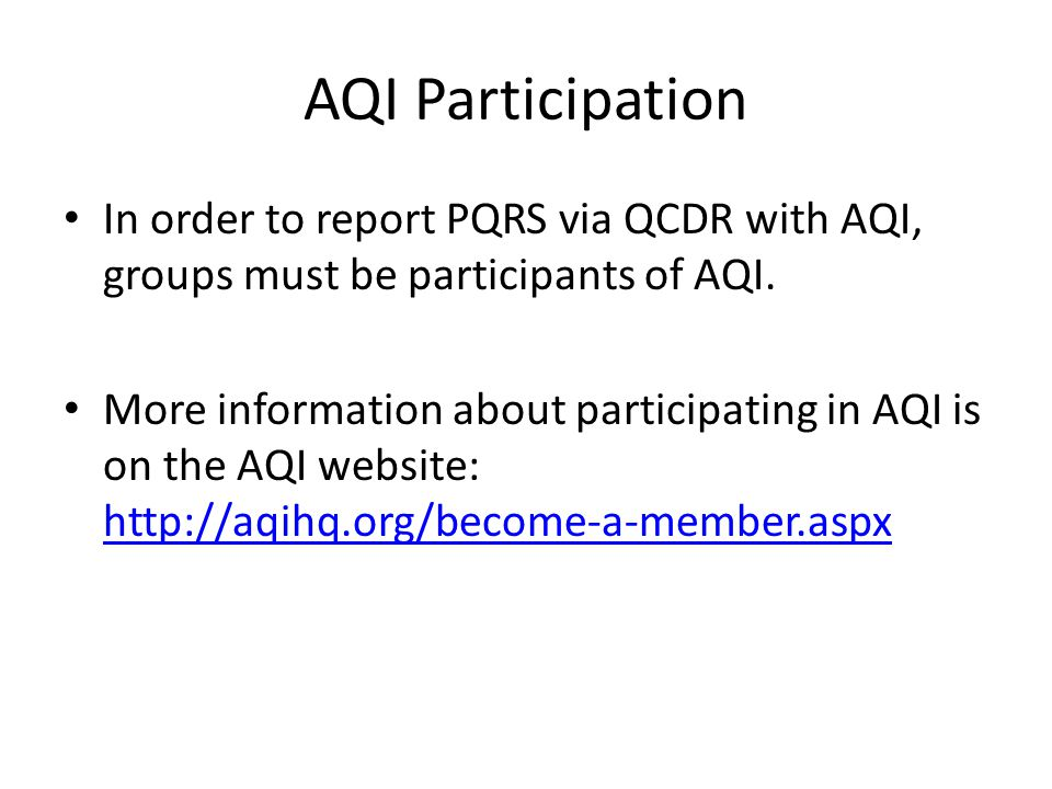 AQI Participation In order to report PQRS via QCDR with AQI, groups must be participants of AQI. More information about participating in AQI is on the
