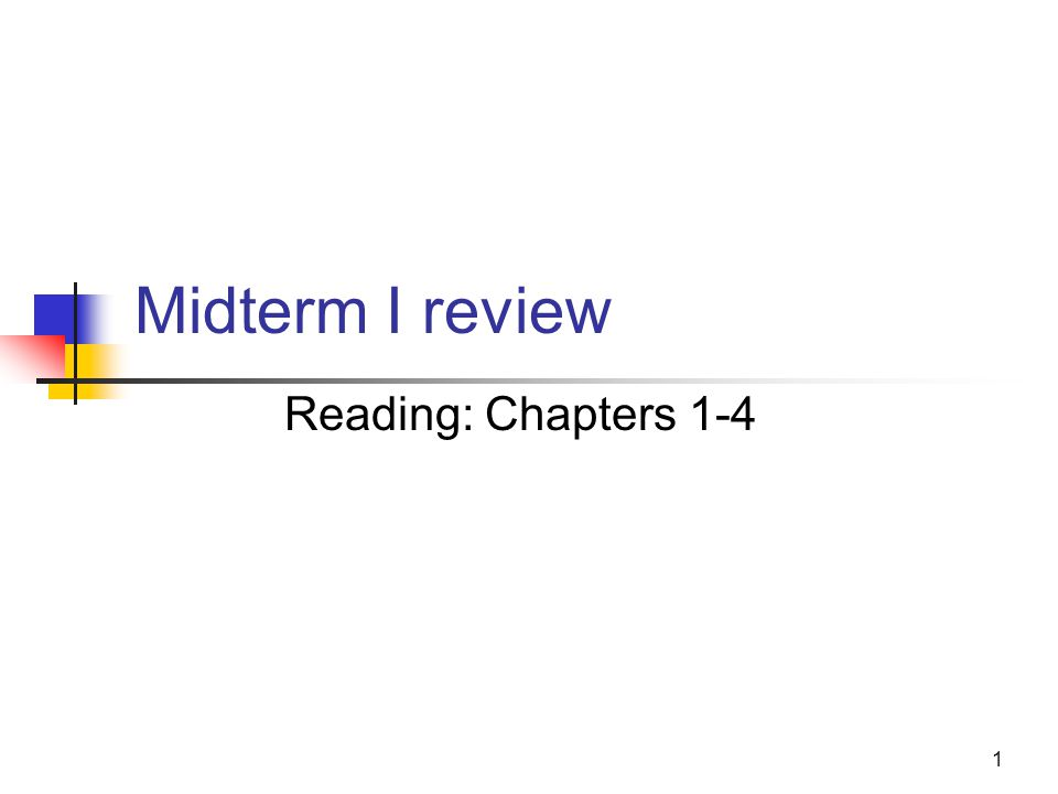 1 Midterm I review Reading: Chapters 1-4
