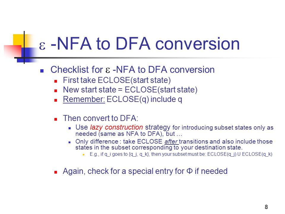 8  -NFA to DFA conversion Checklist for  -NFA to DFA conversion First take ECLOSE(start state) New start state = ECLOSE(start state) Remember: ECLOS