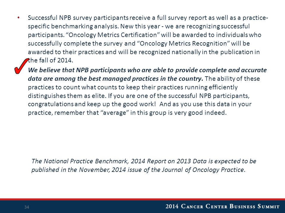 Successful NPB survey participants receive a full survey report as well as a practice- specific benchmarking analysis. New this year - we are recogniz