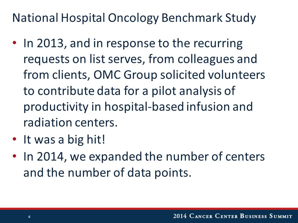 National Hospital Oncology Benchmark Study In 2013, and in response to the recurring requests on list serves, from colleagues and from clients, OMC Group solicited volunteers to contribute data for a pilot analysis of productivity in hospital-based infusion and radiation centers.