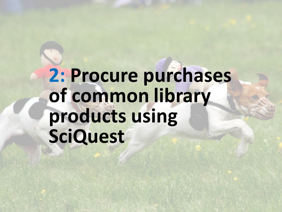 2: Procure purchases of common library products using SciQuest