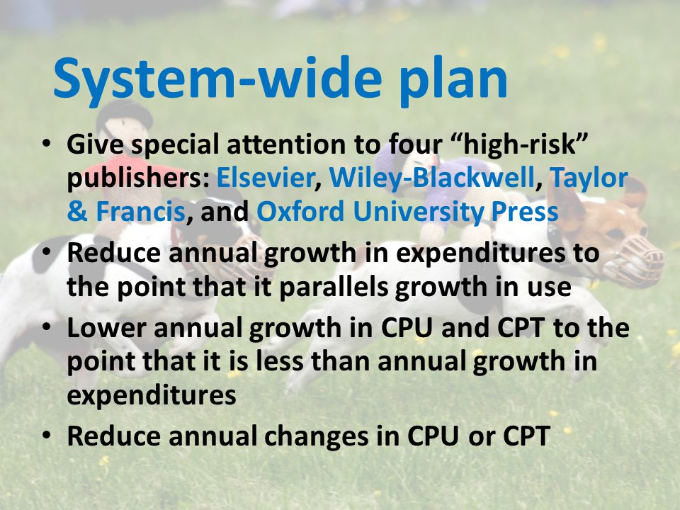 "System-wide plan Give special attention to four ""high-risk"" publishers: Elsevier, Wiley-Blackwell, Taylor & Francis, and Oxford University Press Reduc"