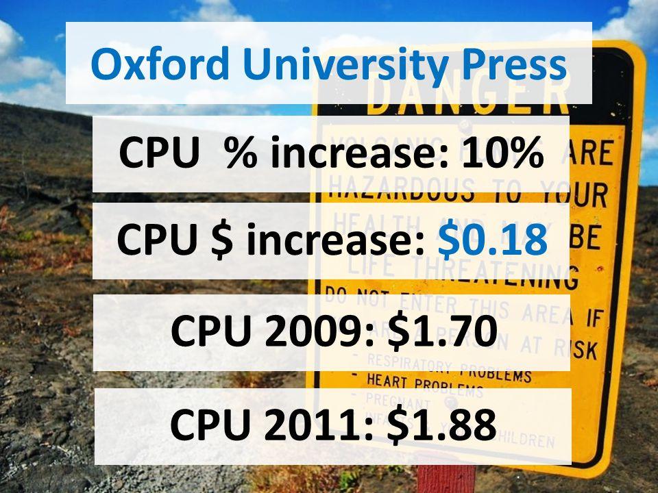 Oxford University Press CPU 2011: $1.88 CPU 2009: $1.70 CPU % increase: 10% CPU $ increase: $0.18