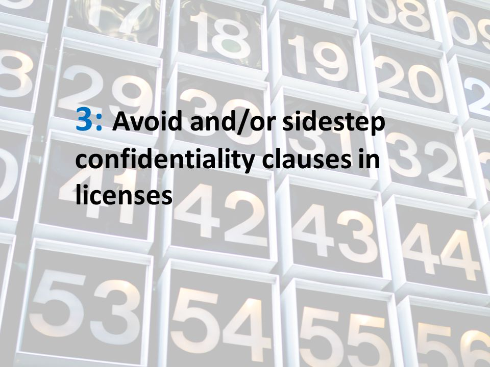 3: Avoid and/or sidestep confidentiality clauses in licenses