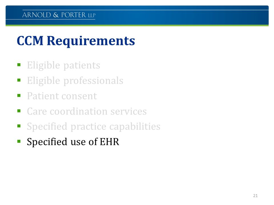CCM Requirements  Eligible patients  Eligible professionals  Patient consent  Care coordination services  Specified practice capabilities  Speci