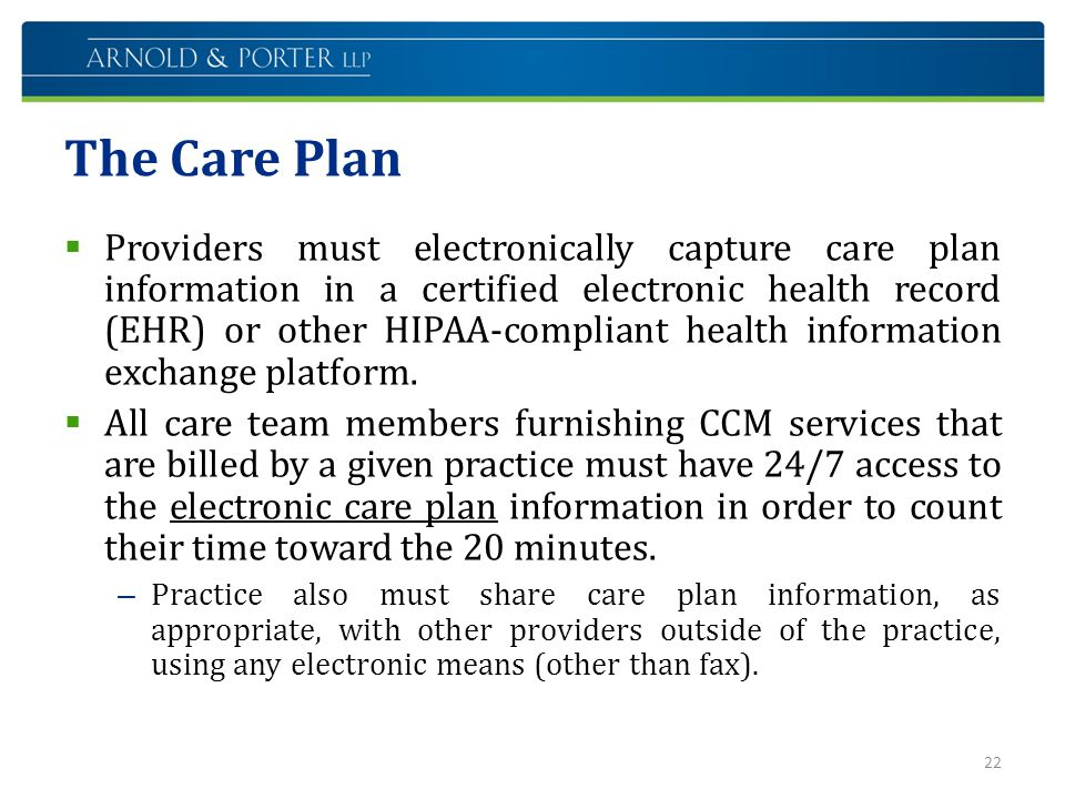 The Care Plan  Providers must electronically capture care plan information in a certified electronic health record (EHR) or other HIPAA-compliant hea