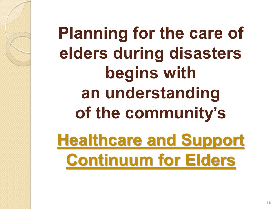 Planning for the care of elders during disasters begins with an understanding of the community's Healthcare and Support Continuum for Elders 16
