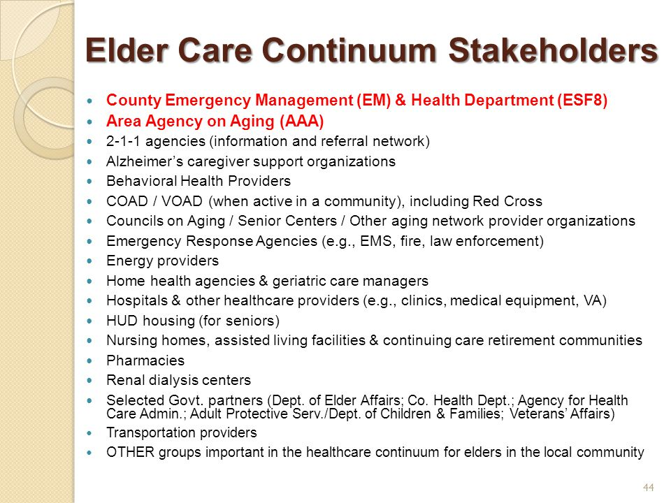 Elder Care Continuum Stakeholders Elder Care Continuum Stakeholders County Emergency Management (EM) & Health Department (ESF8) Area Agency on Aging (