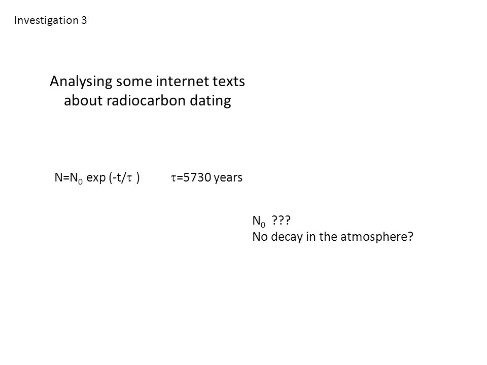 Analysing some internet texts about radiocarbon dating Investigation 3 N 0 .