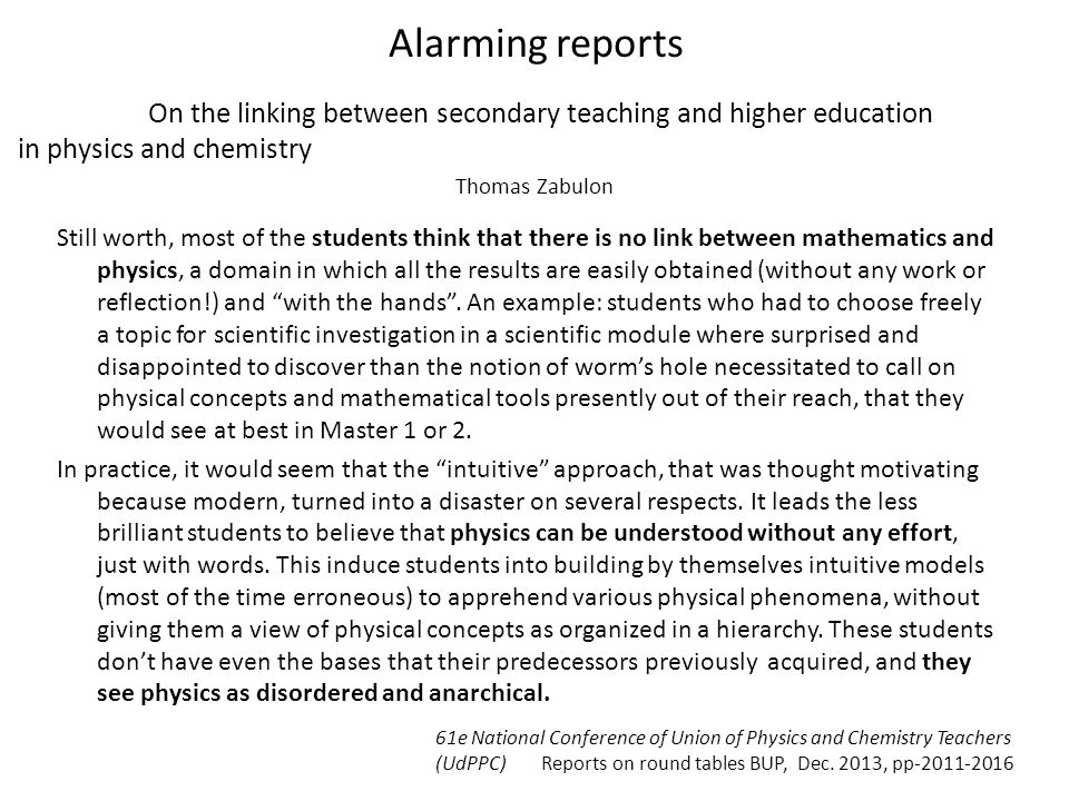 Alarming reports Still worth, most of the students think that there is no link between mathematics and physics, a domain in which all the results are easily obtained (without any work or reflection!) and with the hands .