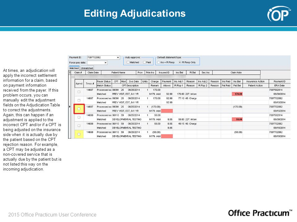 2015 Office Practicum User Conference Editing Adjudications At times, an adjudication will apply the incorrect settlement information for a claim, bas