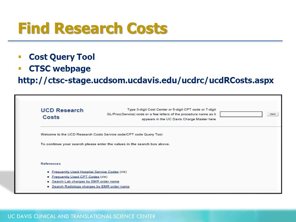 Find Research Costs  Cost Query Tool  CTSC webpage http://ctsc-stage.ucdsom.ucdavis.edu/ucdrc/ucdRCosts.aspx