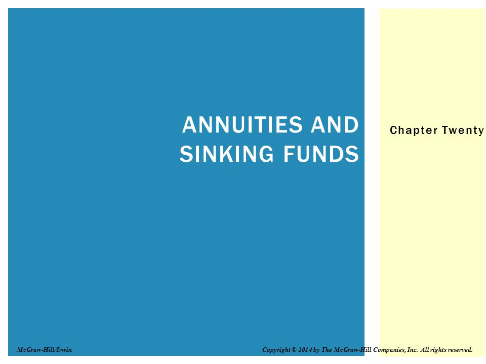 Chapter Twenty ANNUITIES AND SINKING FUNDS Copyright © 2014 by The McGraw-Hill Companies, Inc. All rights reserved.McGraw-Hill/Irwin
