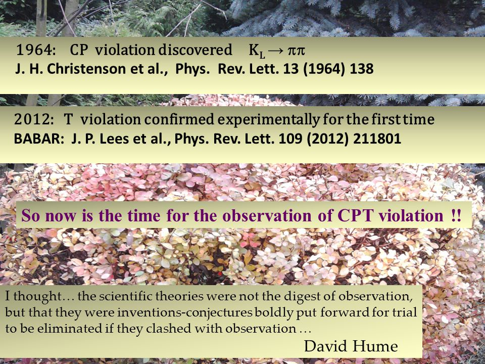 So now is the time for the observation of CPT violation !! I thought… the scientific theories were not the digest of observation, but that they were i