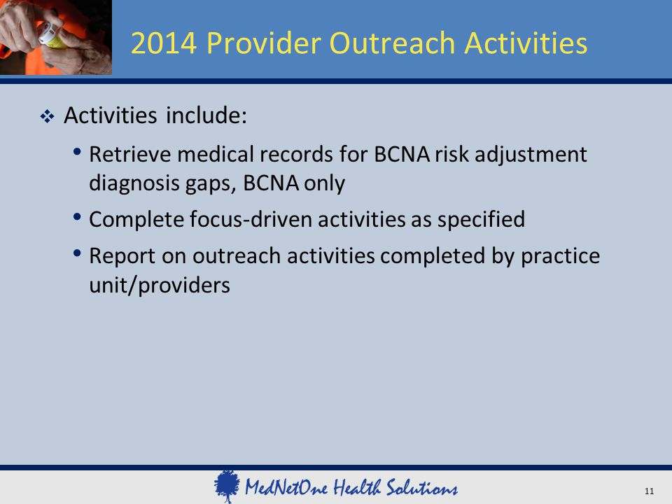 2014 Provider Outreach Activities  Activities include: Retrieve medical records for BCNA risk adjustment diagnosis gaps, BCNA only Complete focus-dri