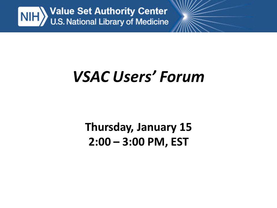 VSAC Users' Forum Thursday, January 15 2:00 – 3:00 PM, EST