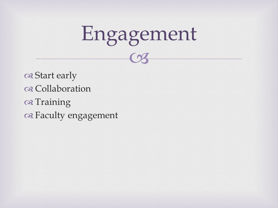   Start early  Collaboration  Training  Faculty engagement Engagement