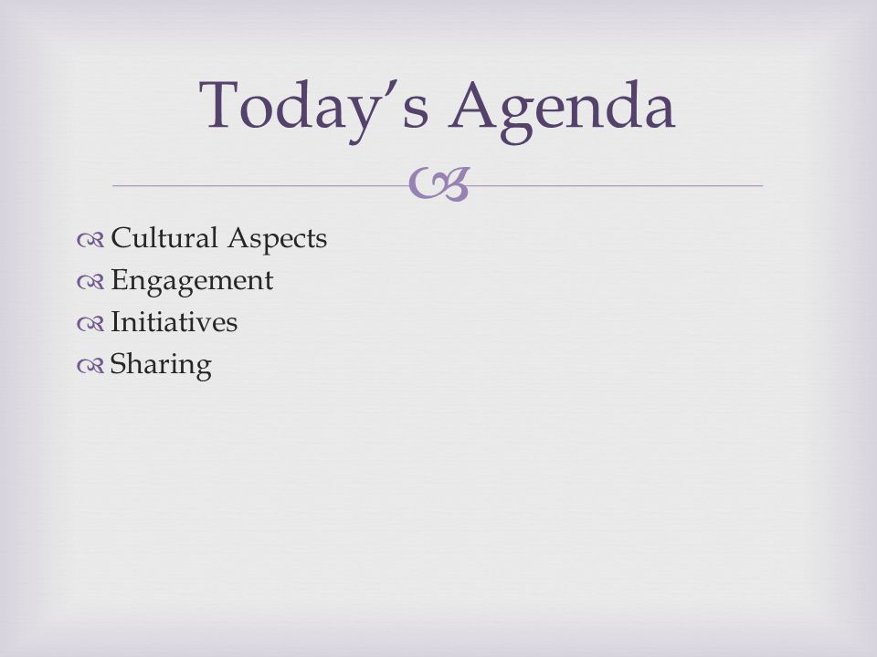   Cultural Aspects  Engagement  Initiatives  Sharing Today's Agenda