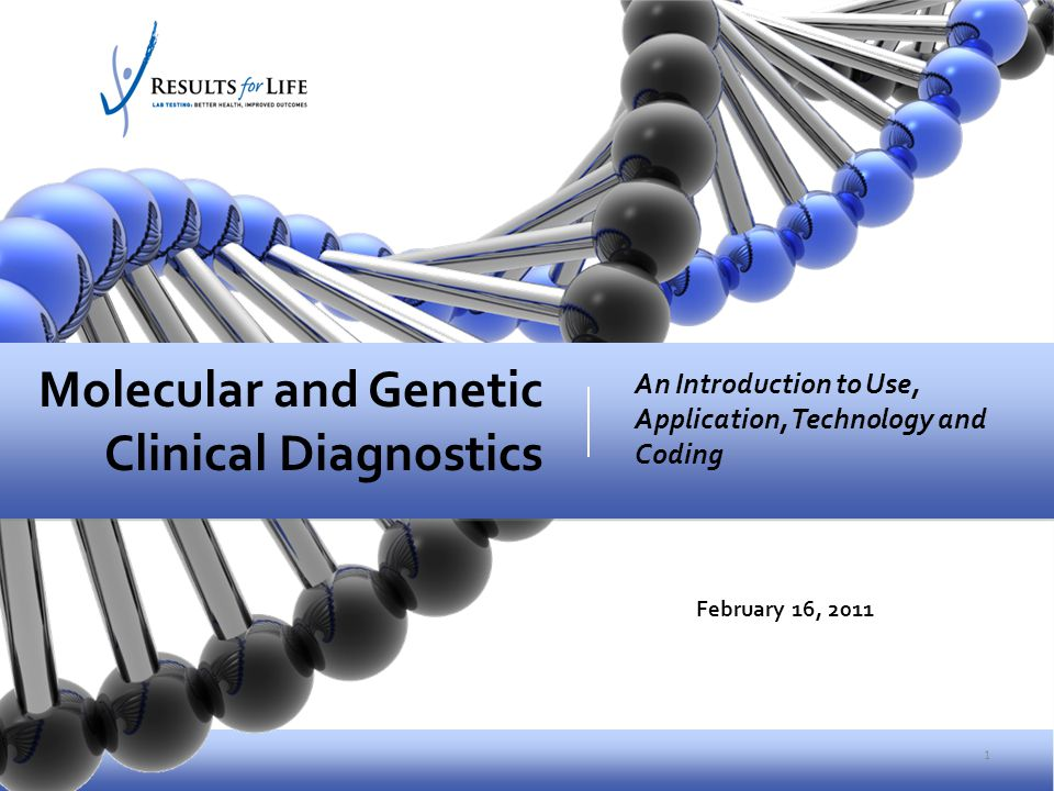 1 An Introduction to Use, Application, Technology and Coding Molecular and Genetic Clinical Diagnostics February 16, 2011