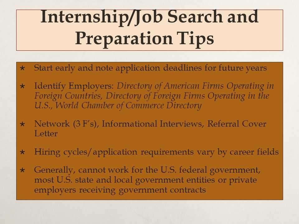 Internship/Job Search and Preparation Tips  Start early and note application deadlines for future years  Identify Employers: Directory of American F