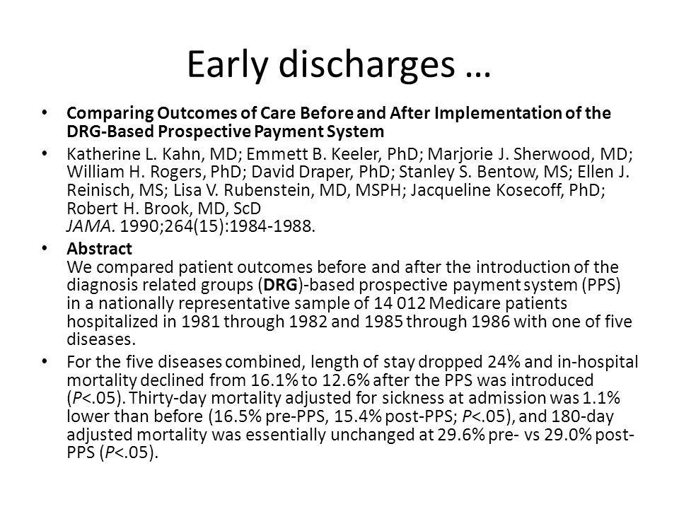 Early discharges … Comparing Outcomes of Care Before and After Implementation of the DRG-Based Prospective Payment System Katherine L.