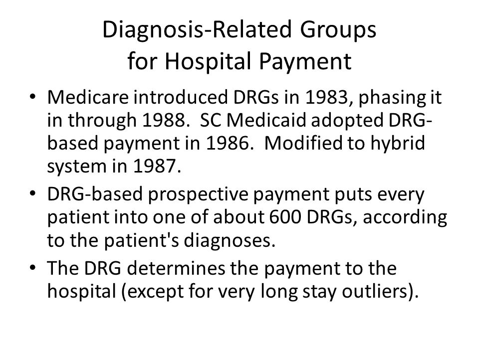 Diagnosis-Related Groups for Hospital Payment Medicare introduced DRGs in 1983, phasing it in through 1988.