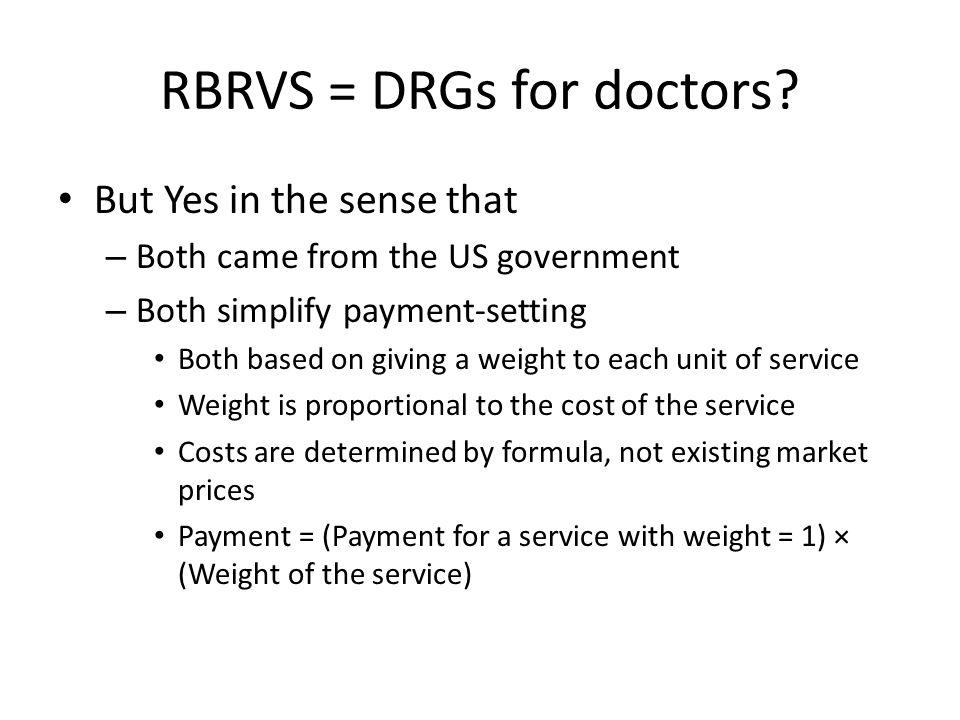 RBRVS = DRGs for doctors.