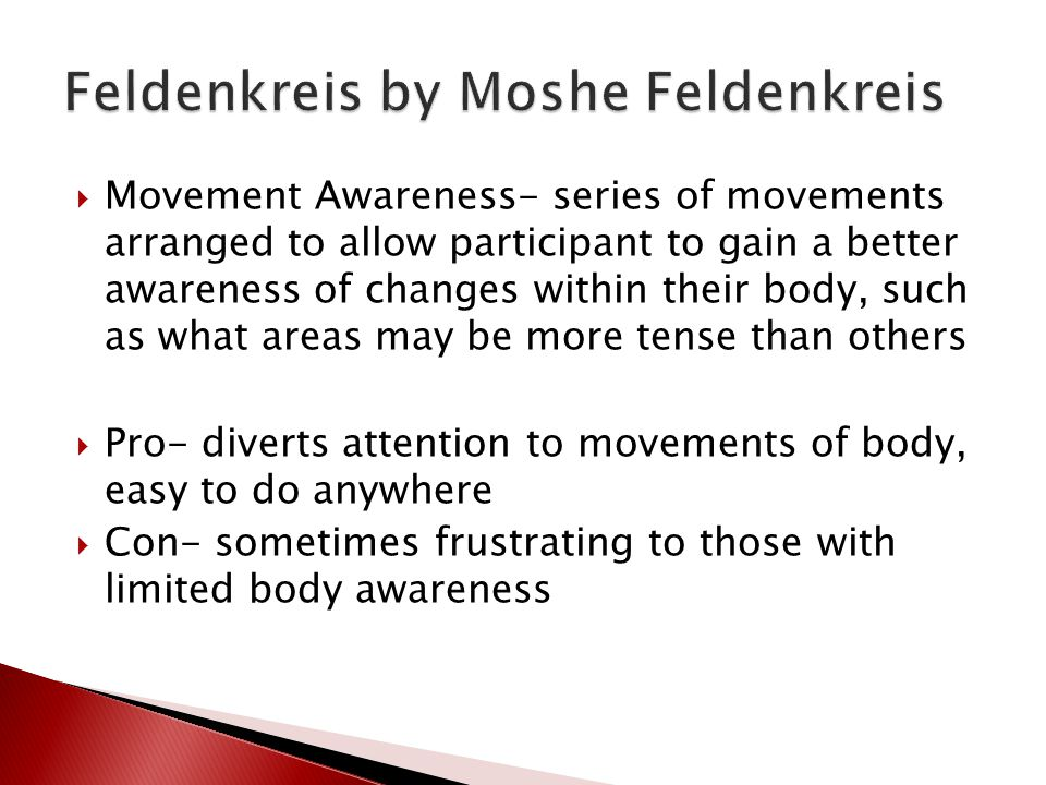  Movement Awareness- series of movements arranged to allow participant to gain a better awareness of changes within their body, such as what areas ma