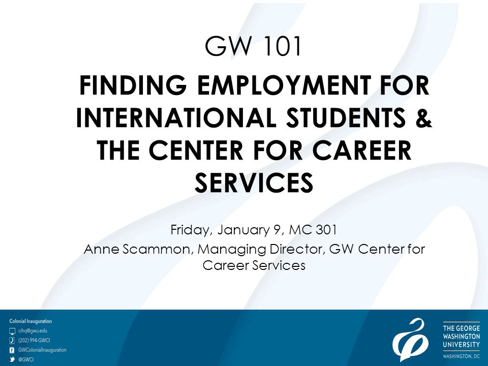 Employment, Careers, and International Students Greetings Welcome to GW, Washington, DC and the U.S.
