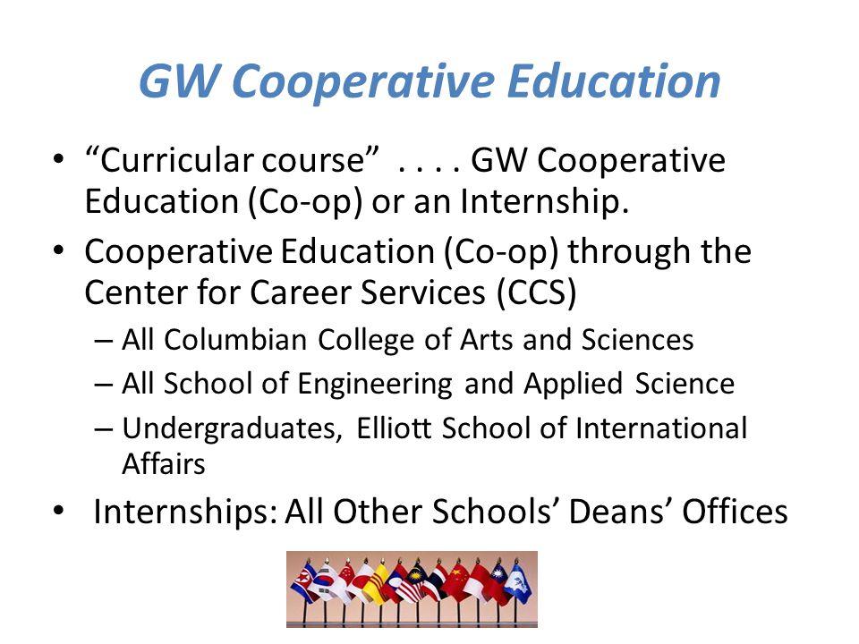 GW Cooperative Education Curricular course .... GW Cooperative Education (Co-op) or an Internship.